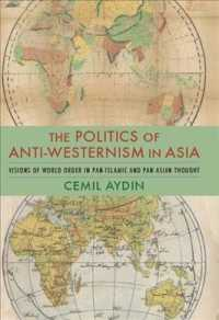 The Politics of Anti-Westernism in Asia : Visions of World Order in Pan-Islamic and Pan-Asian Thought (Columbia Studies in International and Global Hi (Reprint)