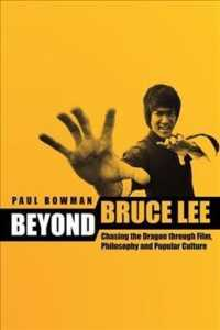 Beyond Bruce Lee : Chasing the Dragon through Film, Philosophy, and Popular Culture