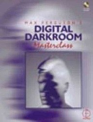 Max Ferguson's Digital Darkroom Masterclass : An Illustrated Guide to Photographic Post Production (PAP/CDR)