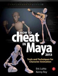 How to Cheat in Maya 2013 : Tools and Techniques for Character Animation (How to Cheat in Maya)