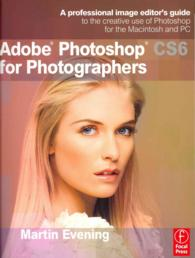 Adobe Photoshop CS6 for Photographers : A professional image editor's guide to the creative use of Photoshop for the Macintosh and PC