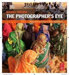 The Photographer's Eye : Composition and Design for Better Digital Photos