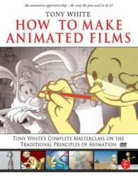 How to Make Animated Films : Tony White's Masterclass on the Traditional Principles of Animation (PAP/CDR)