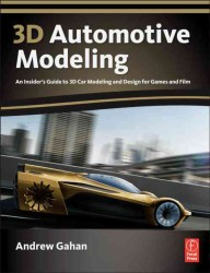 3D Automotive Modeling : An Insider's Guide to 3D Car Modeling and Design for Games and Film