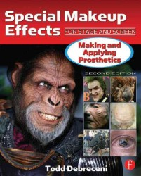 Special Makeup Effects for Stage and Screen: : Making and Applying Prosthetics (2ND)