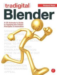 Tradigital Blender : A CG Animator's Guide to Applying the Classical Principles of Animation