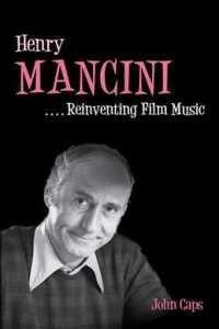 Henry Mancini : Reinventing Film Music (Music in American Life)