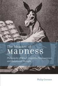 The Measure of Madness : Philosophy of Mind, Cognitive Neuroscience, and Delusional Thought (Life and Mind: Philosophical Issues in Biology and Psycho