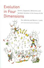 Evolution in Four Dimensions : Genetic, Epigenetic, Behavioral, and Symbolic Variation in the History of Life (Life and Mind: Philosophical Issues in