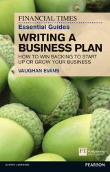 Writing a Business Plan : How to Win Backing to Start Up or Grow Your Business (Financial Times Guides)