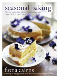 Seasonal Baking : Celebrating the Baking Year with Classic Cakes, Cupcakes, Biscuits and Delicious Treats