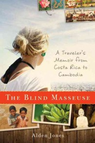 The Blind Masseuse : A Traveler's Memoir from Costa Rica to Cambodia