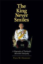The King Never Smiles : A Biography of Thailand's Bhumibol Adulyadej