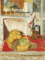 Pierre Bonnard : The Late Still Lifes and Interiors