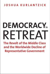 Democracy in Retreat : The Revolt of the Middle Class and the Worldwide Decline of Representative Government (Council on Foreign Relations Books)