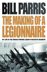 The Making of a Legionnaire : My Life in the French Foreign Legion Parachute Regiment (Cassell)
