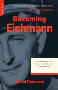 Becoming Eichmann : Rethinking the Life, Crimes, and Trial of a 'Desk Murderer'