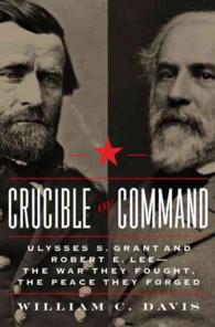 Crucible of Command : Ulysses S. Grant and Robert E. Lee - the War They Fought, the Peace They Forged