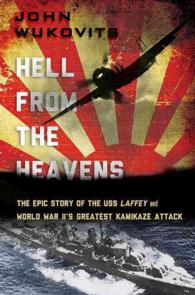 Hell from the Heavens : The Epic Story of the USS Laffey and World War II's Greatest Kamikaze Attack