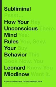 Subliminal : How Your Unconscious Mind Rules Your Behavior