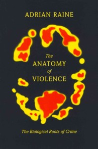 The Anatomy of Violence : The Biological Roots of Crime