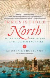 Irresistible North : From Venice to Greenland on the Trail of the Zen Brothers (Vintage) (Reprint)
