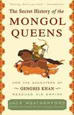 The Secret History of the Mongol Queens : How the Daughters of Genghis Khan Rescued His Empire (Reprint)
