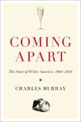 Coming Apart : The State of White America, 1960-2010