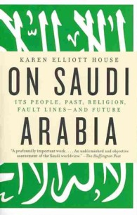 On Saudi Arabia : Its People, Past, Religion, Fault Lines-and Future (Reprint)