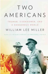 Two Americans : Truman, Eisenhower, and a Dangerous World