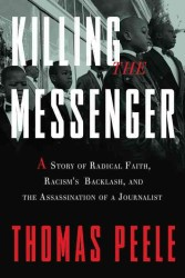 Killing the Messenger : A Story of Radical Faith, Racism's Backlash, and the Assassination of a Journalist