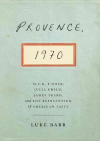 Provence, 1970 : M. F. K. Fisher, Julia Child, James Beard, and the Reinvention of American Taste