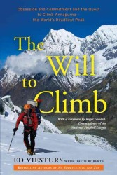 The Will to Climb : Obsession and Commitment and the Quest to Climb Annapurna--The World&#039;s Deadliest Peak