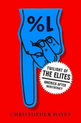 Twilight of the Elites : America after Meritocracy