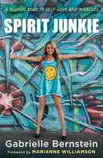 Spirit Junkie : A Radical Road to Self-Love and Miracles