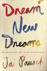 Dream New Dreams : Reimagining My Life after Loss