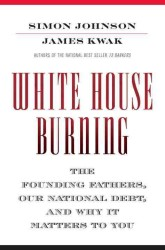 White House Burning : The Founding Fathers, Our National Debt, and Why It Matters to You