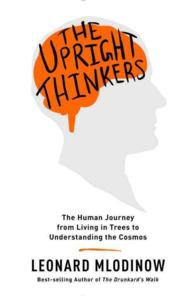 The Upright Thinkers : The Human Journey from Living in Trees to Understanding the Cosmos