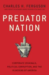 Predator Nation : Corporate Criminals, Political Corruption, and the Hijacking of America
