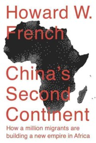 China's Second Continent : How a Million Migrants Are Building a New Empire in Africa