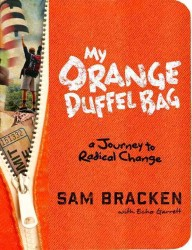 My Orange Duffel Bag : A Journey to Radical Change