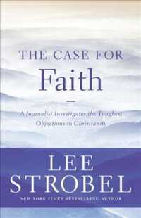 The Case for Faith : A Journalist Investigates the Toughest Objections to Christianity