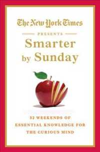 The New York Times Presents Smarter by Sunday : 52 Weekends of Essential Knowledge for the Curious Mind