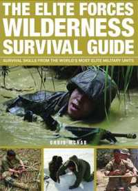 The Elite Forces Wilderness Survival Guide : Survival Skills from the World's Most Elite Military Units (Original)
