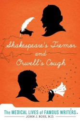 Shakespeare's Tremor and Orwell's Cough : The Medical Lives of Great Writers