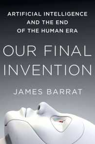 Our Final Invention : Artificial Intelligence and the End of the Human Era