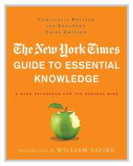 The New York Times Guide to Essential Knowledge : A Desk Reference for the Curious Mind (3 REV EXP)