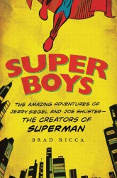 Super Boys : The Amazing Adventures of Jerry Siegel and Joe Shuster: the Creators of Superman