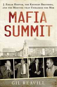 Mafia Summit : J. Edgar Hoover, the Kennedy Brothers, and the Meeting That Unmasked the Mob