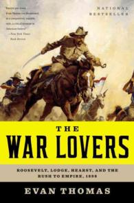 The War Lovers : Roosevelt, Lodge, Hearst, and the Rush to Empire, 1898 (Reprint)